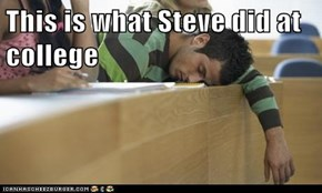 This is what Steve did at college