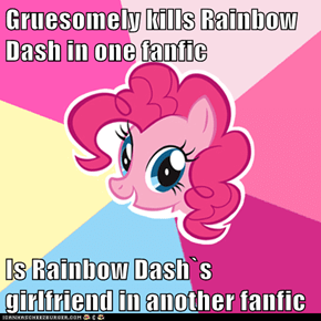 Gruesomely kills Rainbow Dash in one fanfic  Is Rainbow Dash`s girlfriend in another fanfic