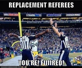 REPLACEMENT REFEREES  YOU'RE! FIIIIRED!