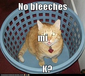 No bleeches mi      K?