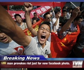 Breaking News - man provokes riot just for new facebook photo.