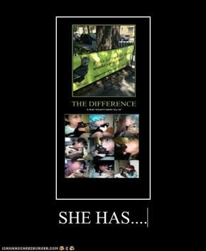 SHE HAS....