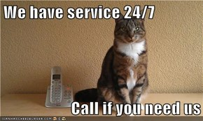 We have service 24/7  Call if you need us