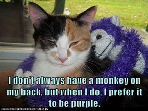 I don't always have a monkey on my back, but when I do, I prefer it to be purple.