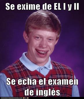 Se exime de EL I y II  Se echa el examen de inglés