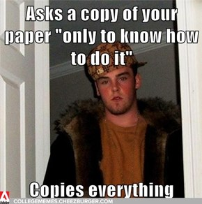 Scumbag colleage copies your papers