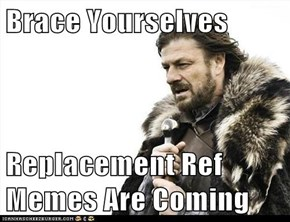Brace Yourselves  Replacement Ref Memes Are Coming