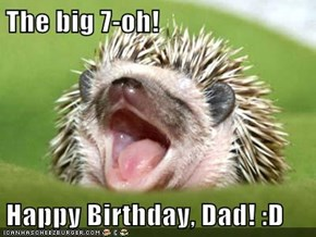 The big 7-oh!  Happy Birthday, Dad! :D