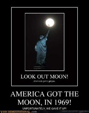 AMERICA GOT THE MOON, IN 1969!
