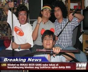 Breaking News - Kilabot na BUKAS BEER GANG naka takas at kasalukuyang binoboo ang taskforce oplan dakip BBG