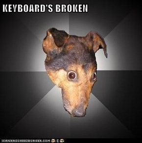 KEYBOARD'S BROKEN