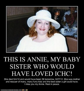 THIS IS ANNIE, MY BABY SISTER WHO WOULD HAVE LOVED ICHC!