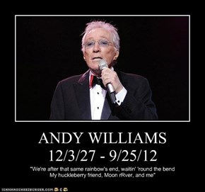 ANDY WILLIAMS       12/3/27 - 9/25/12