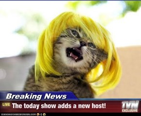 Breaking News - The today show adds a new host!