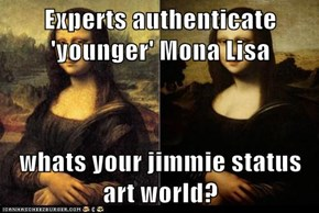 Experts authenticate 'younger' Mona Lisa  whats your jimmie status art world?