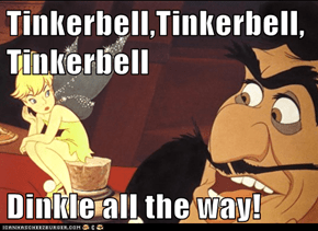 Tinkerbell,Tinkerbell,Tinkerbell  Dinkle all the way!