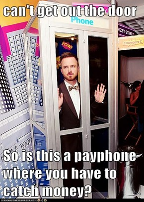 can't get out the door  So is this a payphone where you have to catch money?