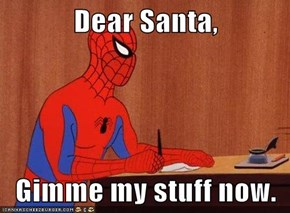 Dear Santa,  Gimme my stuff now.