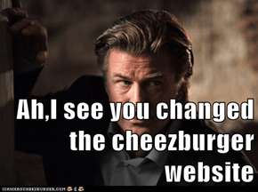 Ah,I see you changed the cheezburger website