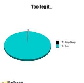 Too Legit...
