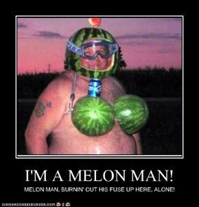 I'M A MELON MAN!