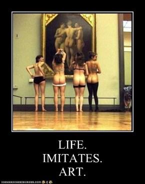 LIFE. IMITATES. ART.