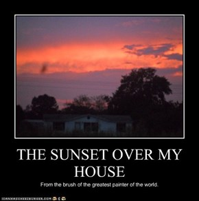 THE SUNSET OVER MY HOUSE
