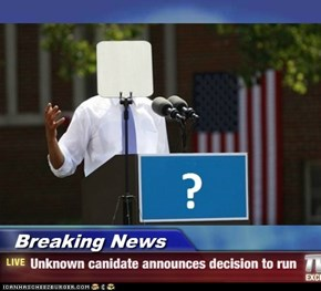 Breaking News - Unknown canidate announces decision to run