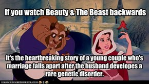 If you watch Beauty & The Beast backwards
