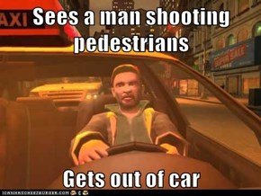 Sees a man shooting pedestrians  Gets out of car