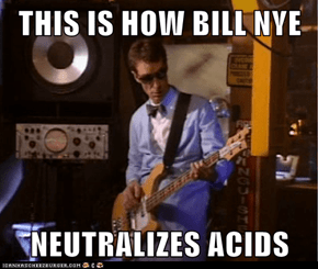 THIS IS HOW BILL NYE  NEUTRALIZES ACIDS