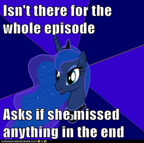 Isn't there for the whole episode  Asks if she missed anything in the end