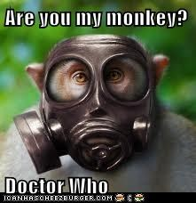 Are you my monkey?  Doctor Who