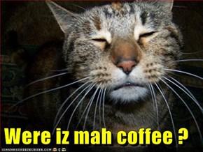 Were iz mah coffee ?