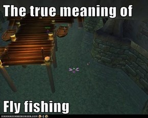The true meaning of  Fly fishing