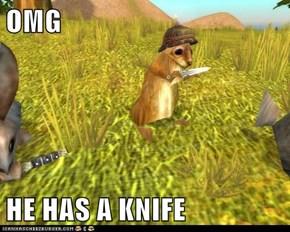 OMG  HE HAS A KNIFE