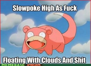 Slowpoke, You Crazy