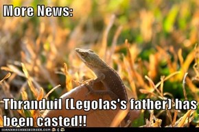 More News:  Thranduil (Legolas's father) has been casted!!