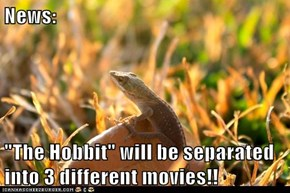 "News:  ""The Hobbit"" will be separated into 3 different movies!!"