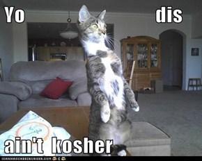 Yo                                dis  ain't  kosher