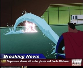 Breaking News - Superman shows off as he pisses out fire in Midtown
