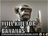 WILL KILL FOR BANANAS