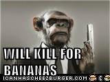 WILL KILL FOR BANANAS