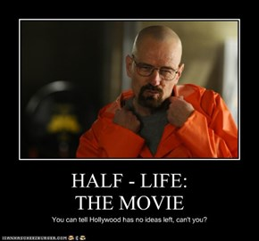 HALF - LIFE:  THE MOVIE