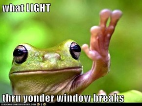 what LIGHT  thru yonder window breaks