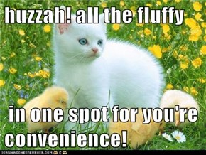 huzzah! all the fluffy   in one spot for you're convenience!