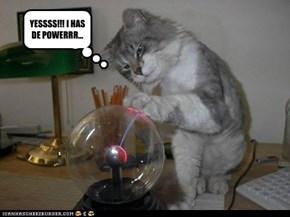 YESSSS!!! I HAS DE POWERRR...