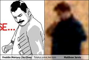 Freddie Mercury (So Close Totally Looks Like Matthew Jarvis