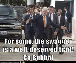 For some, the swagger is a well-deserved trait! Go Bubba!