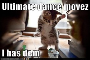 Ultimate dance movez  I has dem